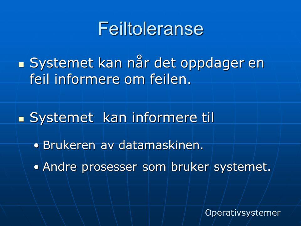 Feiltoleranse Systemet kan når det oppdager en feil informere om feilen. Systemet kan informere til.