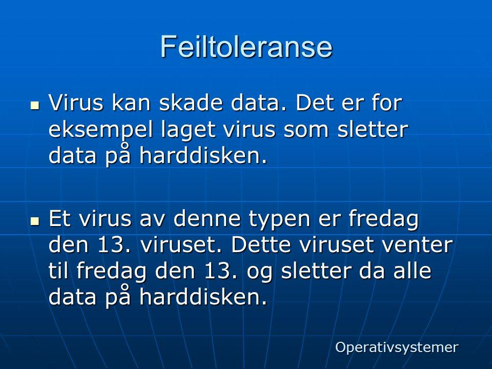 Feiltoleranse Virus kan skade data. Det er for eksempel laget virus som sletter data på harddisken.