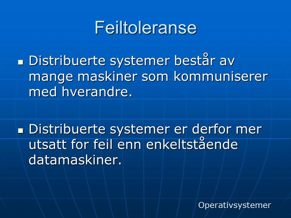 Feiltoleranse Distribuerte systemer består av mange maskiner som kommuniserer med hverandre.