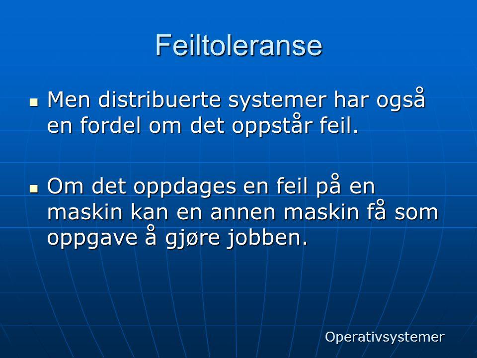 Feiltoleranse Men distribuerte systemer har også en fordel om det oppstår feil.