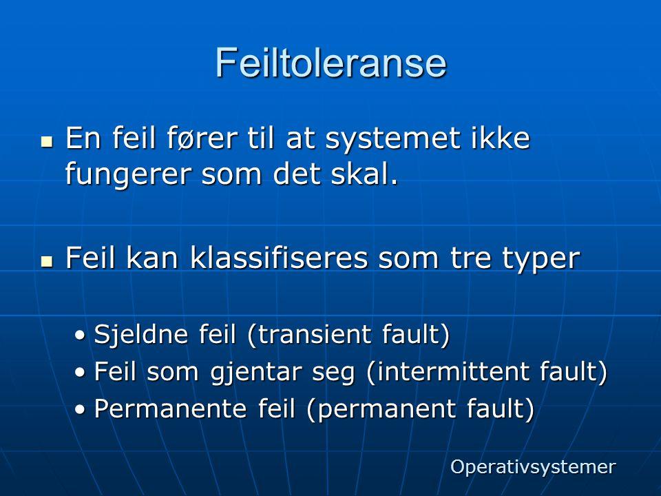 Feiltoleranse En feil fører til at systemet ikke fungerer som det skal. Feil kan klassifiseres som tre typer.