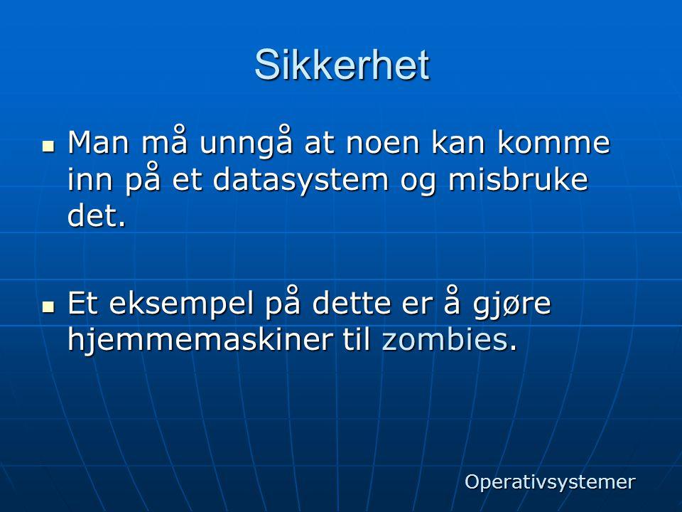 Sikkerhet Man må unngå at noen kan komme inn på et datasystem og misbruke det. Et eksempel på dette er å gjøre hjemmemaskiner til zombies.