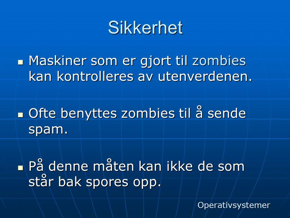 Sikkerhet Maskiner som er gjort til zombies kan kontrolleres av utenverdenen. Ofte benyttes zombies til å sende spam.