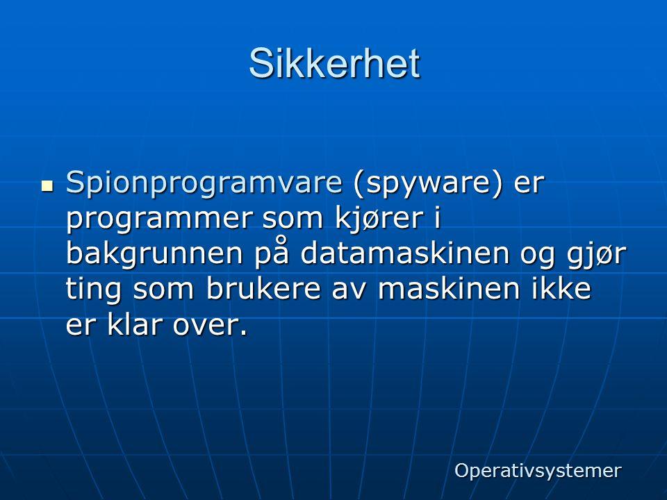 Sikkerhet Spionprogramvare (spyware) er programmer som kjører i bakgrunnen på datamaskinen og gjør ting som brukere av maskinen ikke er klar over.