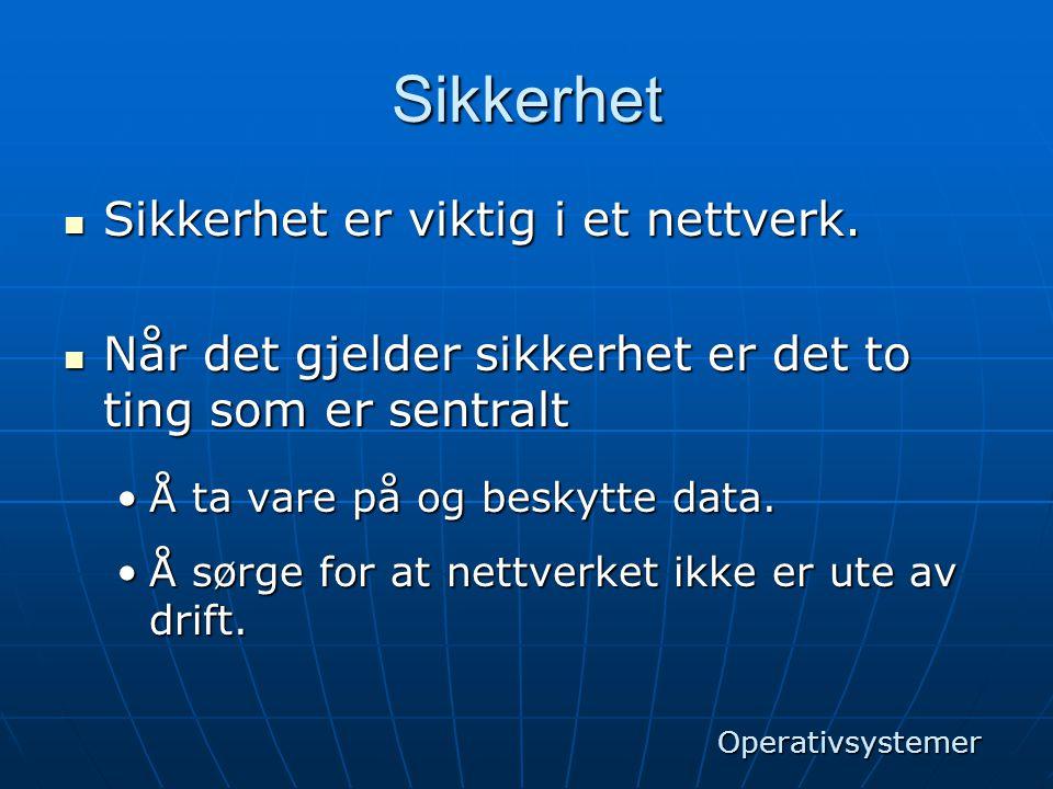 Sikkerhet Sikkerhet er viktig i et nettverk.