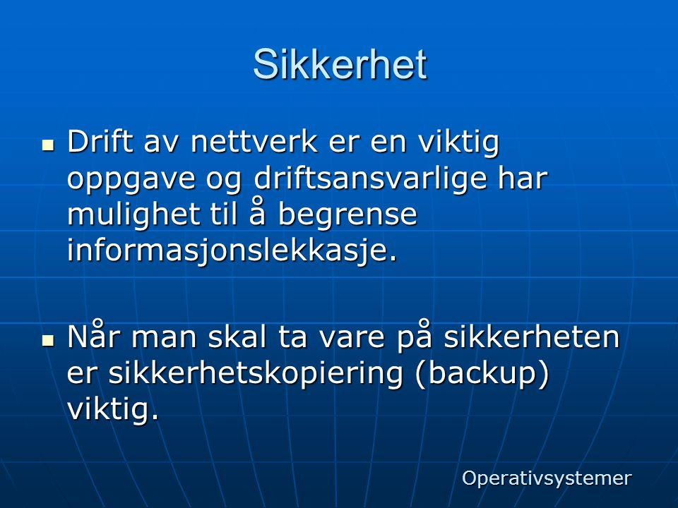 Sikkerhet Drift av nettverk er en viktig oppgave og driftsansvarlige har mulighet til å begrense informasjonslekkasje.