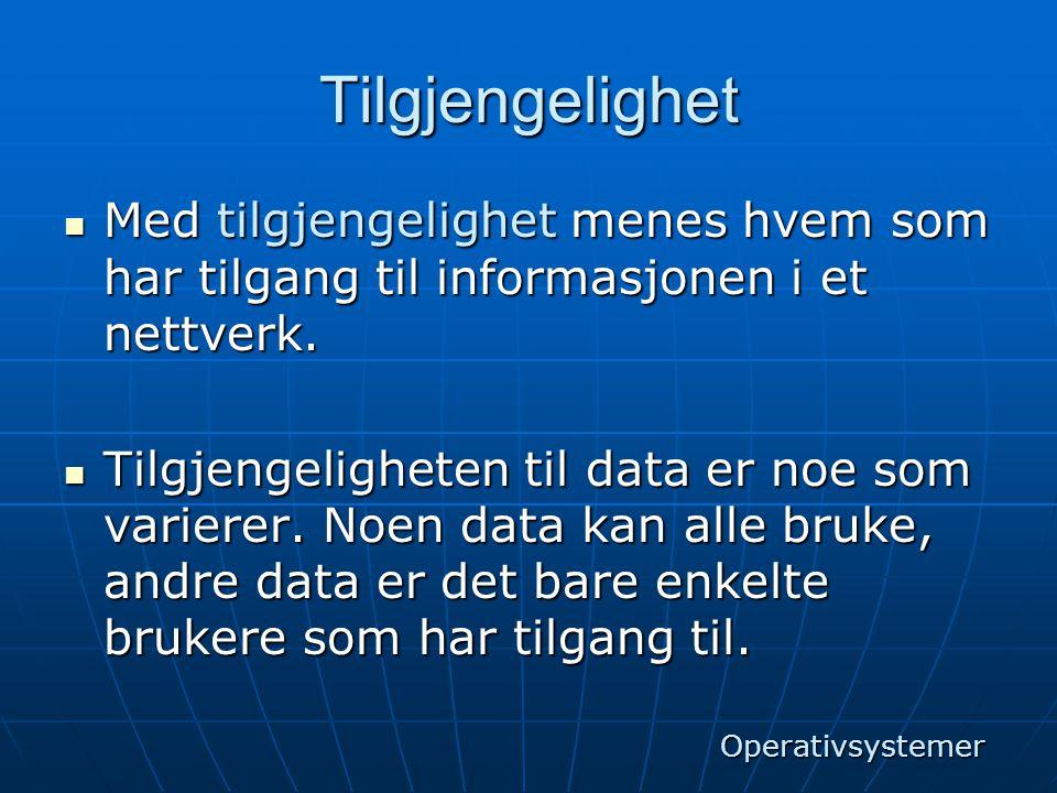 Tilgjengelighet Med tilgjengelighet menes hvem som har tilgang til informasjonen i et nettverk.