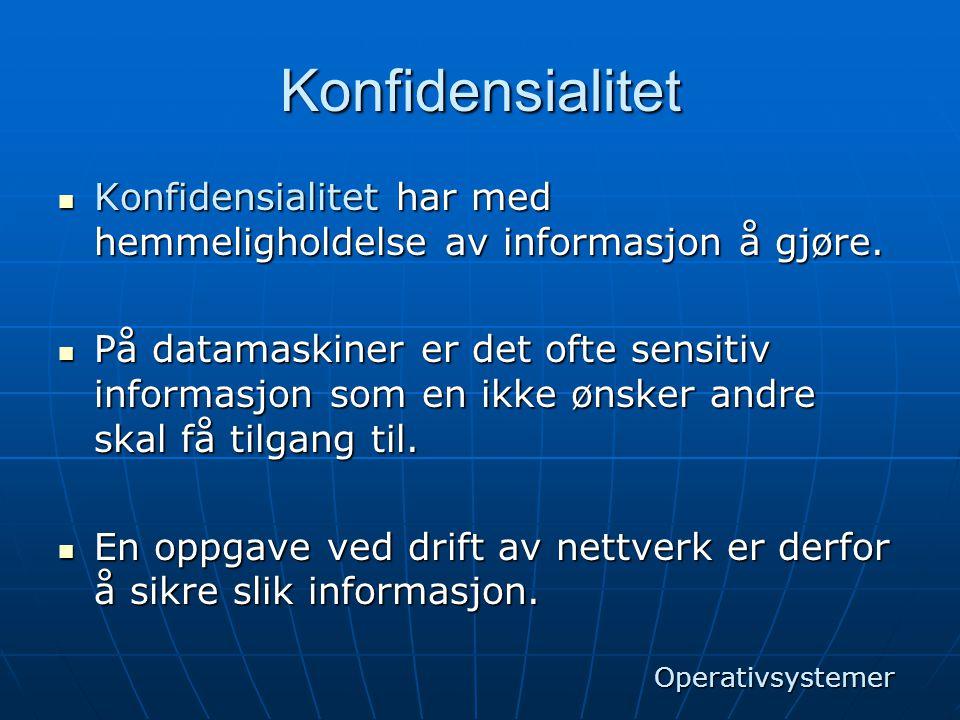 Konfidensialitet Konfidensialitet har med hemmeligholdelse av informasjon å gjøre.