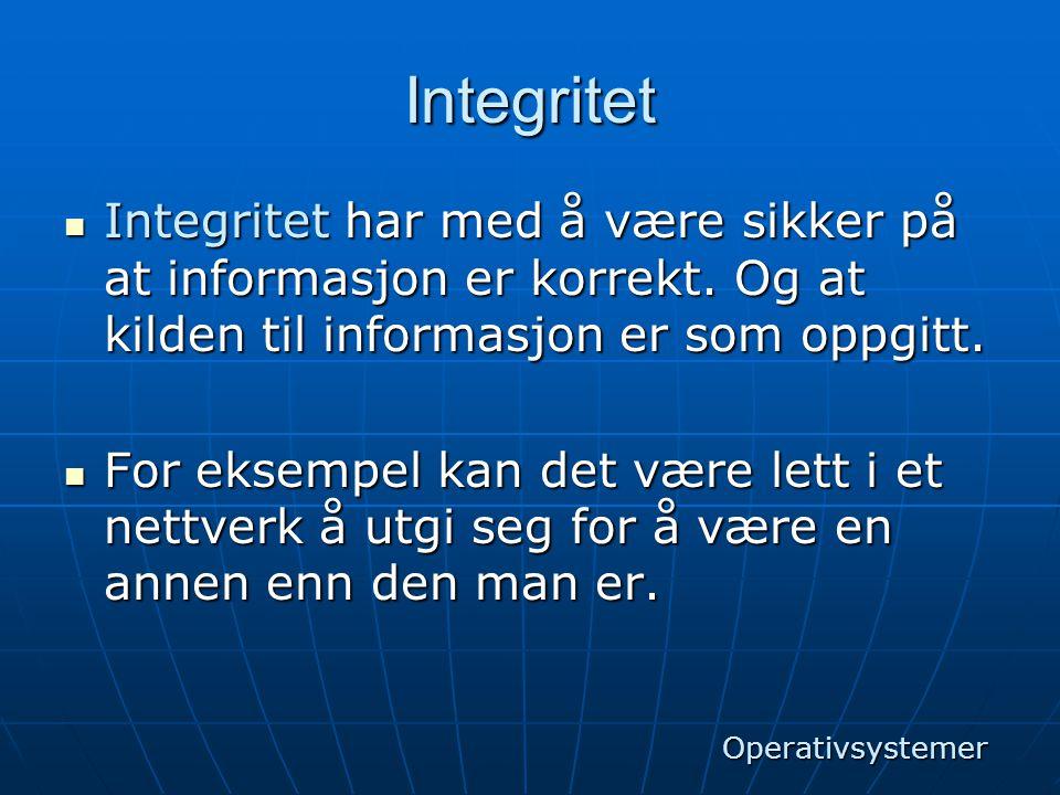 Integritet Integritet har med å være sikker på at informasjon er korrekt. Og at kilden til informasjon er som oppgitt.