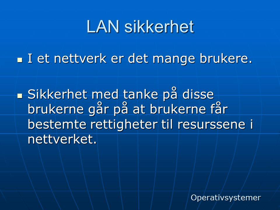 LAN sikkerhet I et nettverk er det mange brukere.