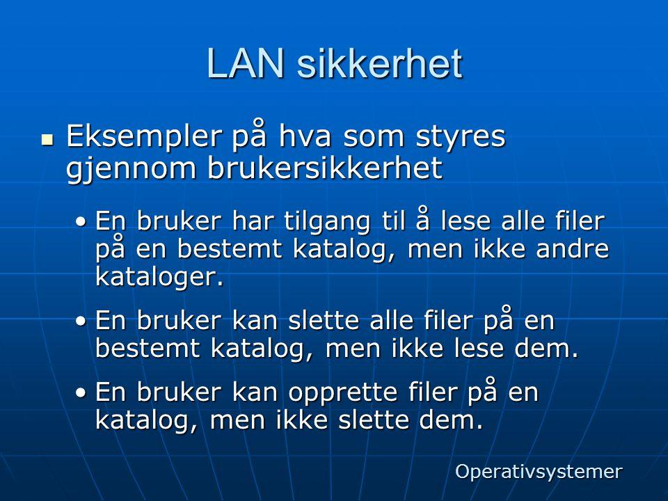 LAN sikkerhet Eksempler på hva som styres gjennom brukersikkerhet