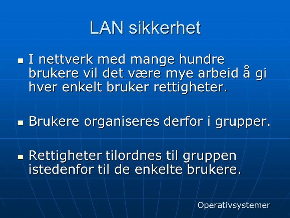 LAN sikkerhet I nettverk med mange hundre brukere vil det være mye arbeid å gi hver enkelt bruker rettigheter.