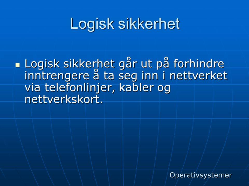 Logisk sikkerhet Logisk sikkerhet går ut på forhindre inntrengere å ta seg inn i nettverket via telefonlinjer, kabler og nettverkskort.