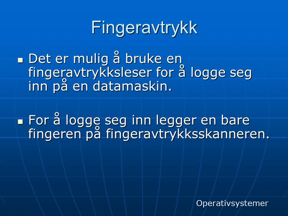 Fingeravtrykk Det er mulig å bruke en fingeravtrykksleser for å logge seg inn på en datamaskin.
