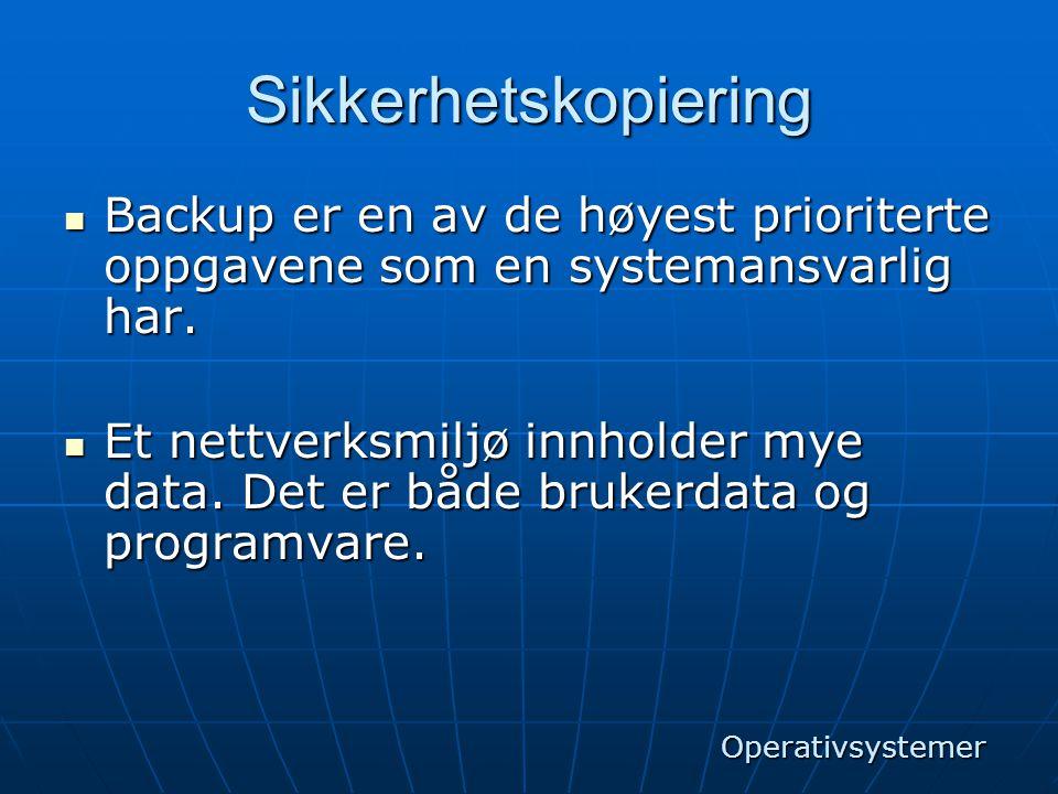 Sikkerhetskopiering Backup er en av de høyest prioriterte oppgavene som en systemansvarlig har.