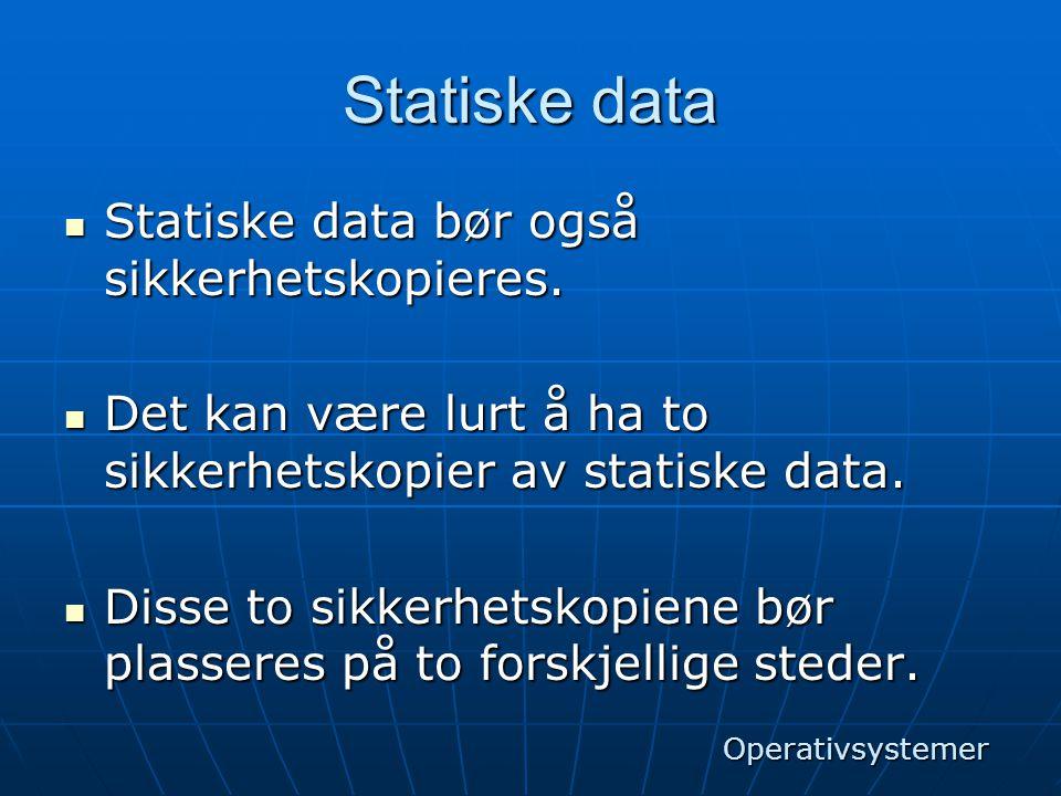 Statiske data Statiske data bør også sikkerhetskopieres.
