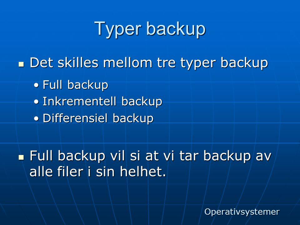 Typer backup Det skilles mellom tre typer backup