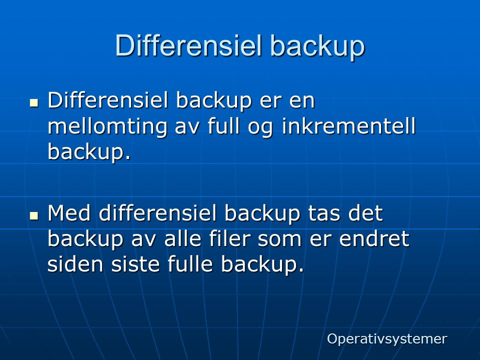 Differensiel backup Differensiel backup er en mellomting av full og inkrementell backup.