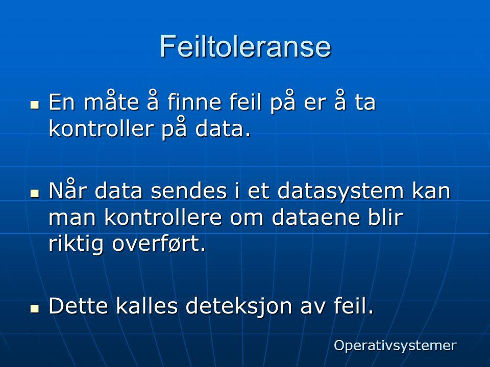 Feiltoleranse En måte å finne feil på er å ta kontroller på data.