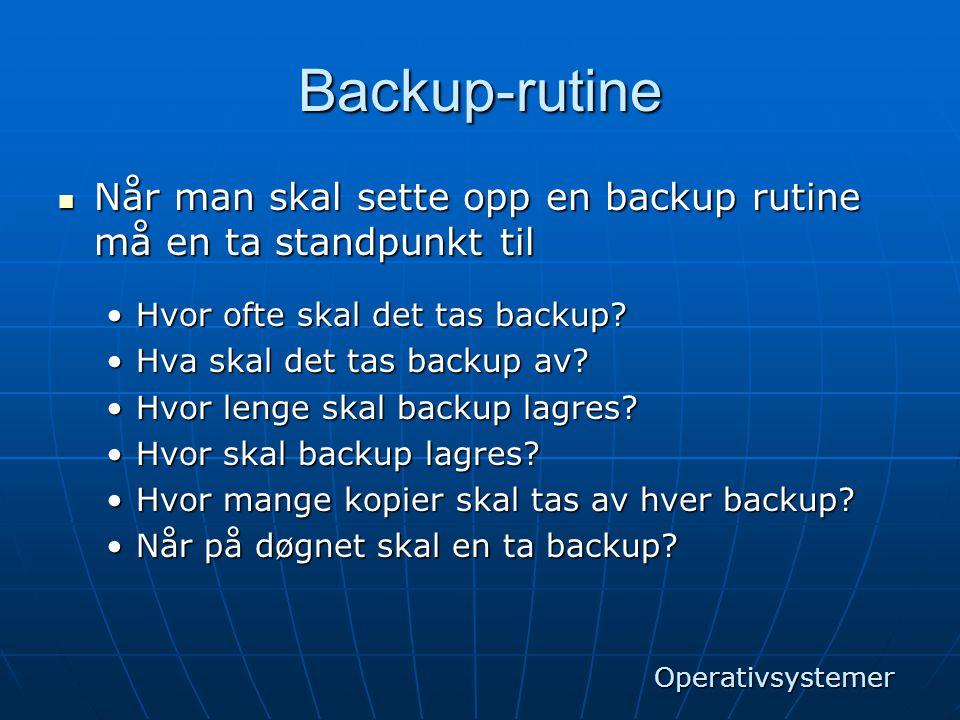 Backup-rutine Når man skal sette opp en backup rutine må en ta standpunkt til. Hvor ofte skal det tas backup