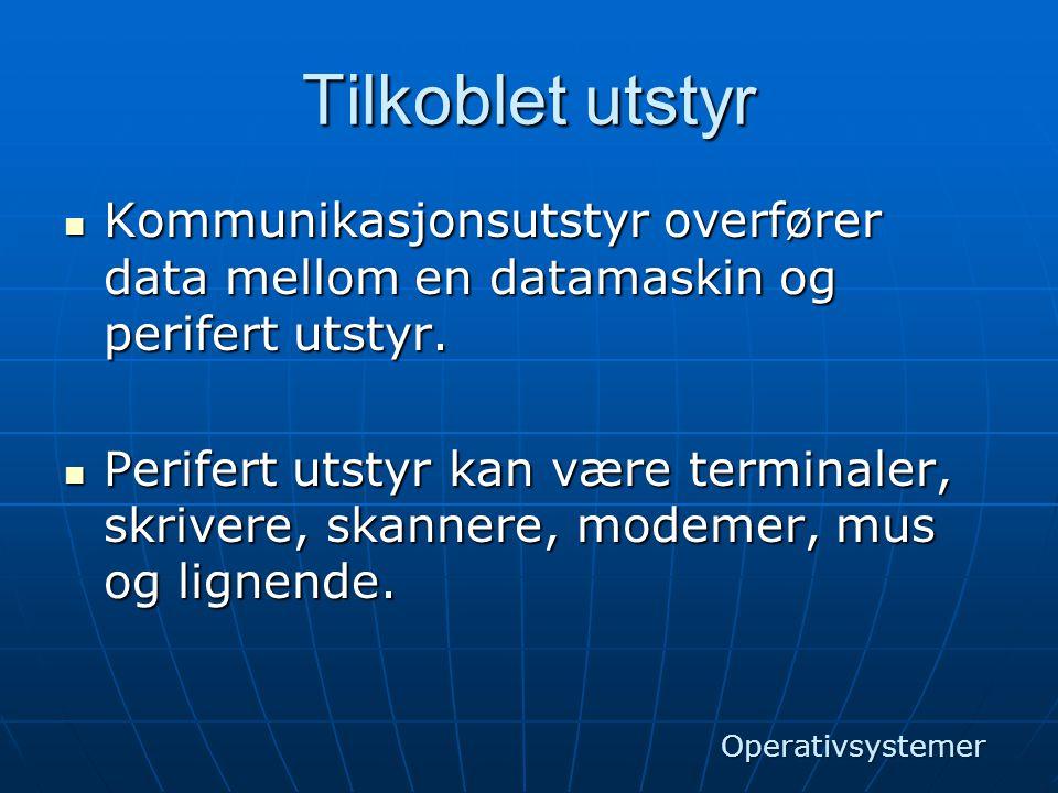 Tilkoblet utstyr Kommunikasjonsutstyr overfører data mellom en datamaskin og perifert utstyr.