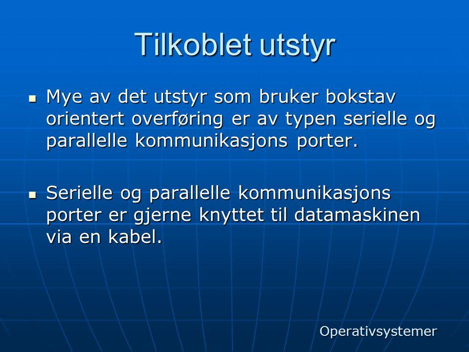 Tilkoblet utstyr Mye av det utstyr som bruker bokstav orientert overføring er av typen serielle og parallelle kommunikasjons porter.