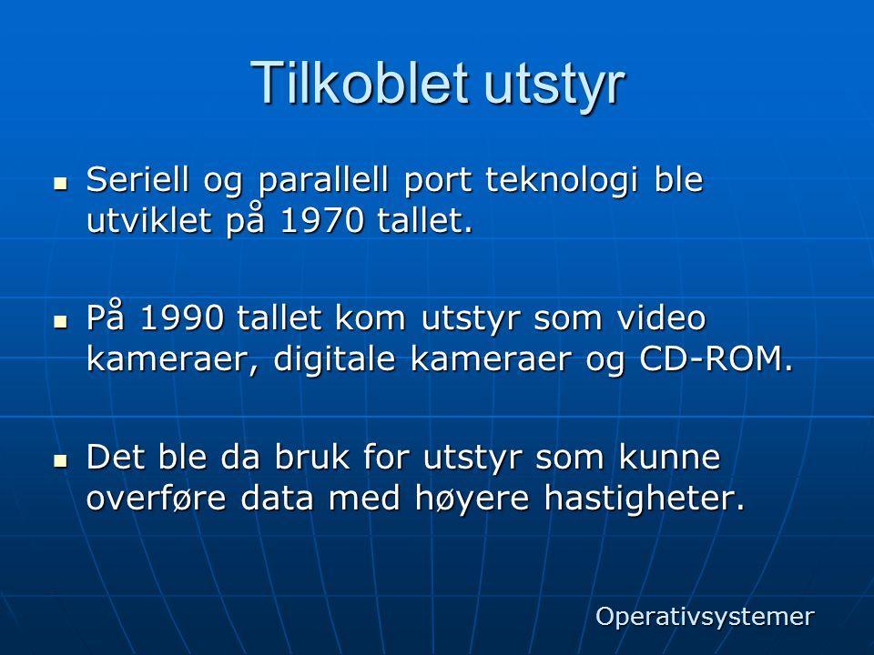 Tilkoblet utstyr Seriell og parallell port teknologi ble utviklet på 1970 tallet.