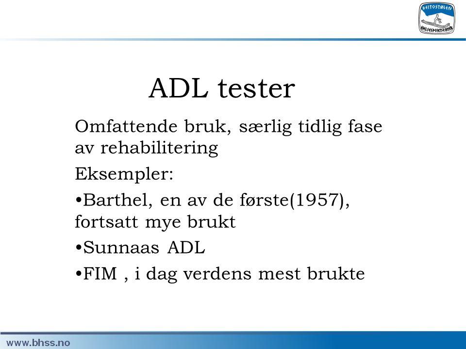 ADL tester Omfattende bruk, særlig tidlig fase av rehabilitering