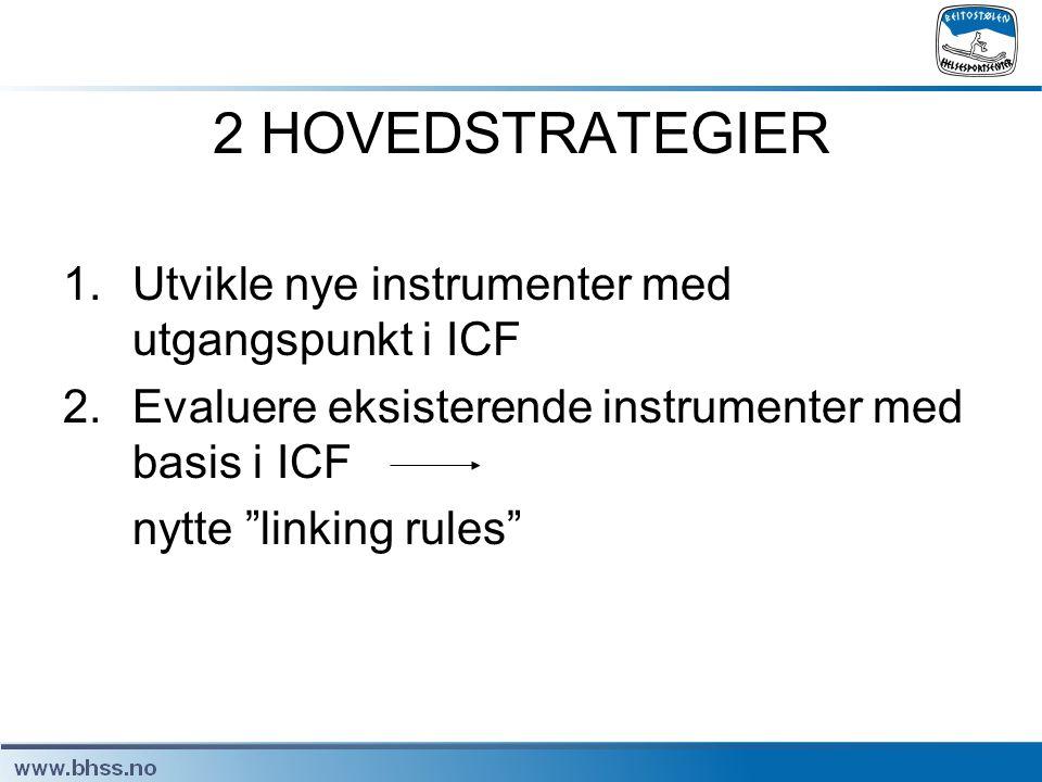2 HOVEDSTRATEGIER Utvikle nye instrumenter med utgangspunkt i ICF