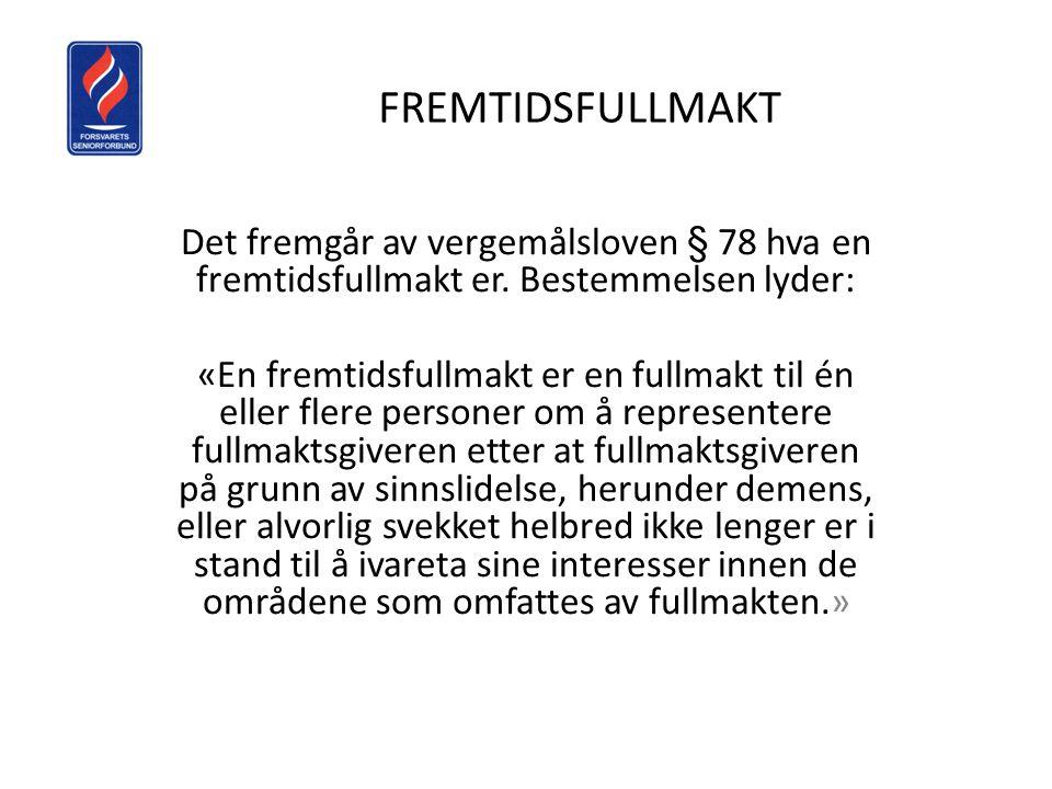 FREMTIDSFULLMAKT Det fremgår av vergemålsloven § 78 hva en fremtidsfullmakt er. Bestemmelsen lyder: