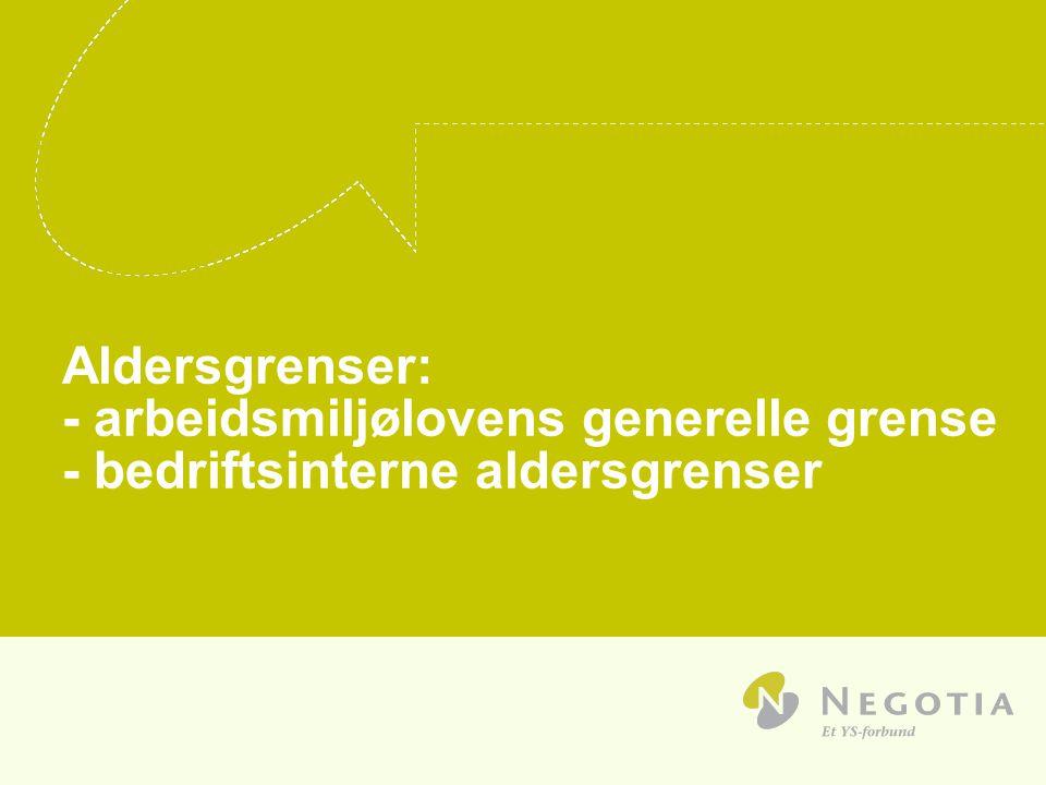 03/04/2017 Aldersgrenser: - arbeidsmiljølovens generelle grense - bedriftsinterne aldersgrenser.