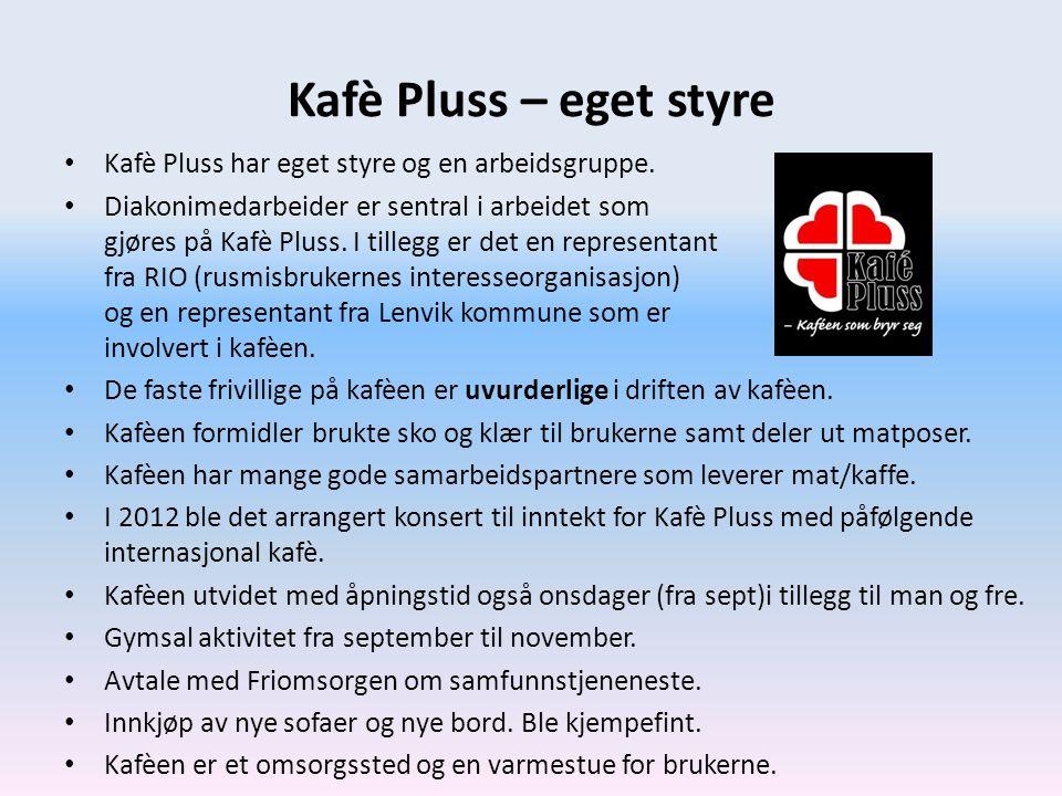 Kafè Pluss – eget styre Kafè Pluss har eget styre og en arbeidsgruppe.