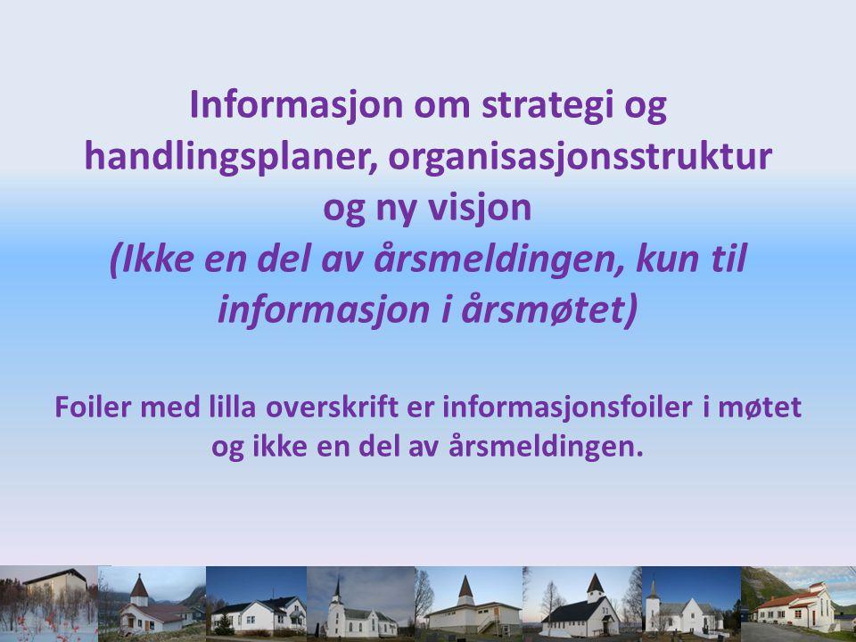 Informasjon om strategi og handlingsplaner, organisasjonsstruktur og ny visjon (Ikke en del av årsmeldingen, kun til informasjon i årsmøtet) Foiler med lilla overskrift er informasjonsfoiler i møtet og ikke en del av årsmeldingen.