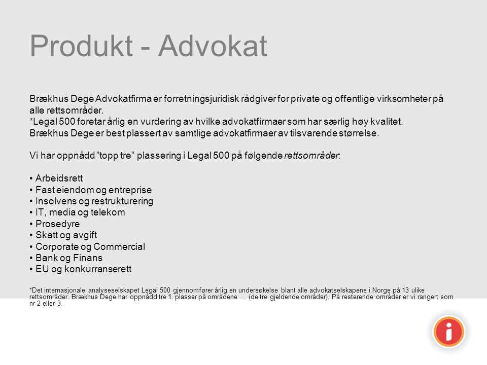 Produkt - Advokat Brækhus Dege Advokatfirma er forretningsjuridisk rådgiver for private og offentlige virksomheter på.