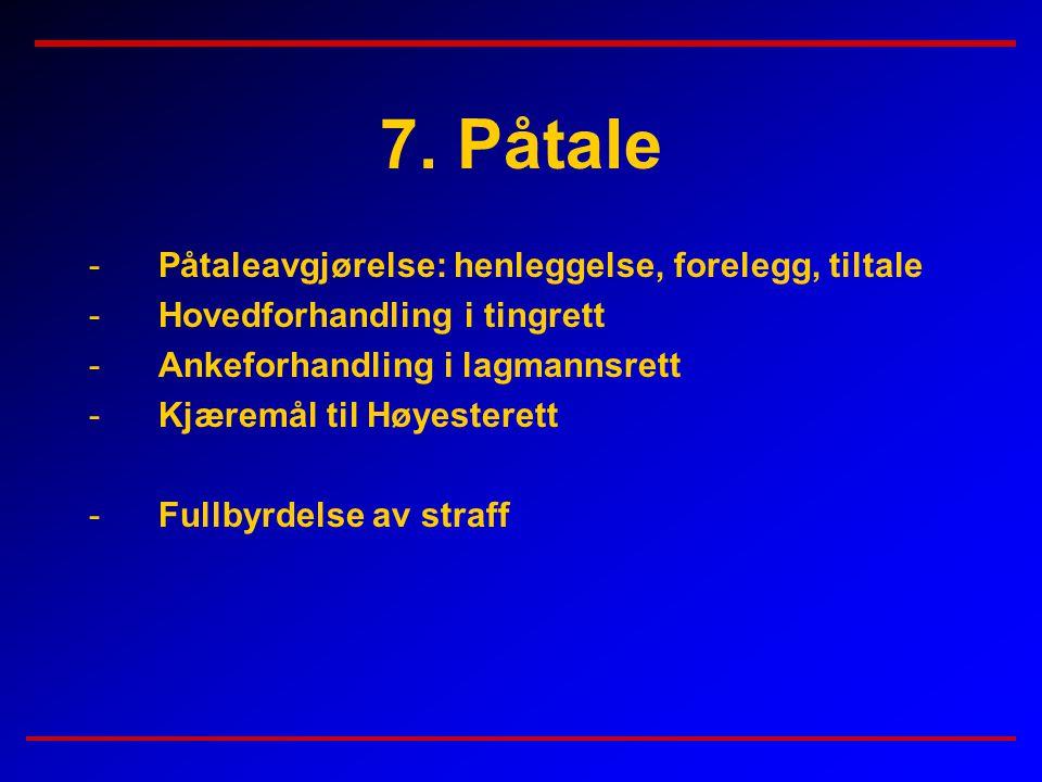 7. Påtale Påtaleavgjørelse: henleggelse, forelegg, tiltale