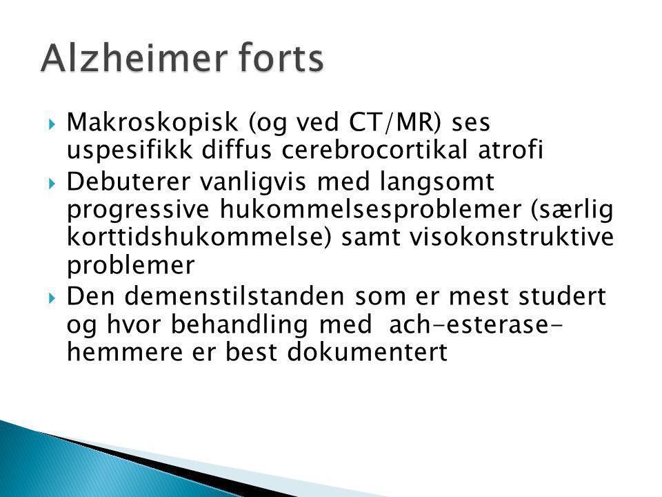 Alzheimer forts Makroskopisk (og ved CT/MR) ses uspesifikk diffus cerebrocortikal atrofi.