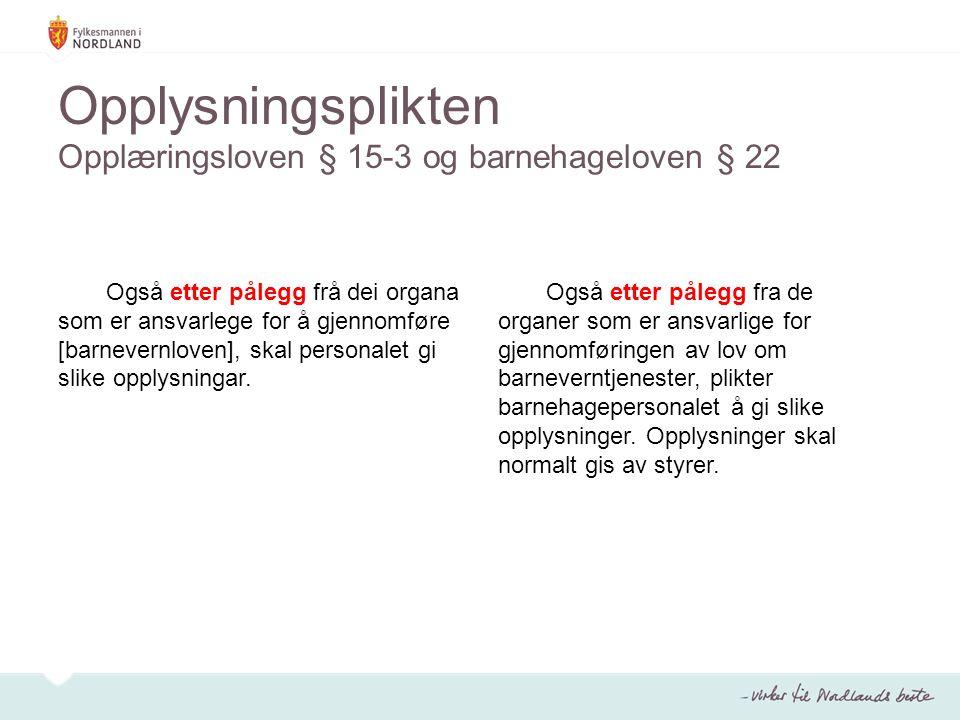 Opplysningsplikten Opplæringsloven § 15-3 og barnehageloven § 22