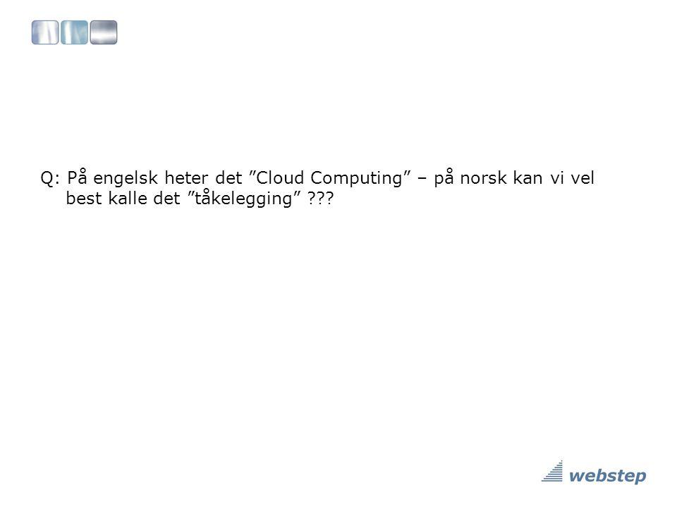 Q: På engelsk heter det Cloud Computing – på norsk kan vi vel best kalle det tåkelegging