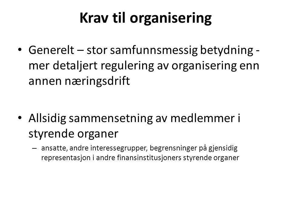 Krav til organisering Generelt – stor samfunnsmessig betydning - mer detaljert regulering av organisering enn annen næringsdrift.