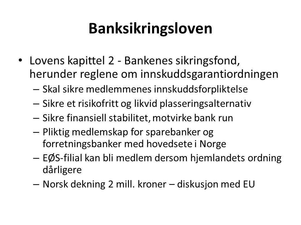 Banksikringsloven Lovens kapittel 2 - Bankenes sikringsfond, herunder reglene om innskuddsgarantiordningen.