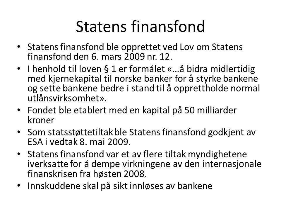 Statens finansfond Statens finansfond ble opprettet ved Lov om Statens finansfond den 6. mars 2009 nr. 12.