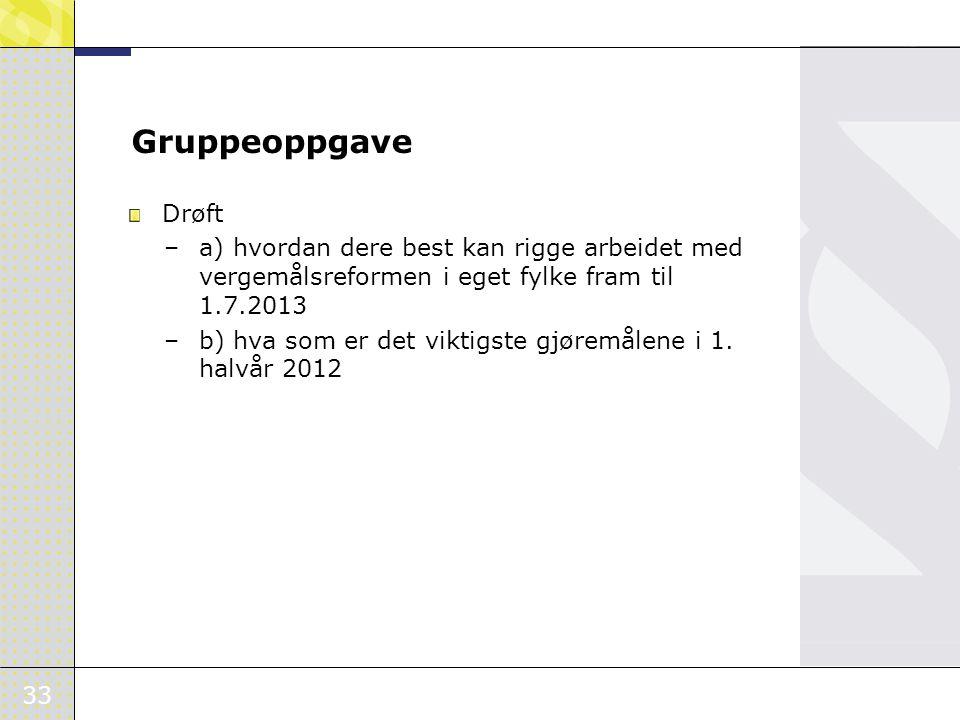 Gruppeoppgave Drøft. a) hvordan dere best kan rigge arbeidet med vergemålsreformen i eget fylke fram til 1.7.2013.