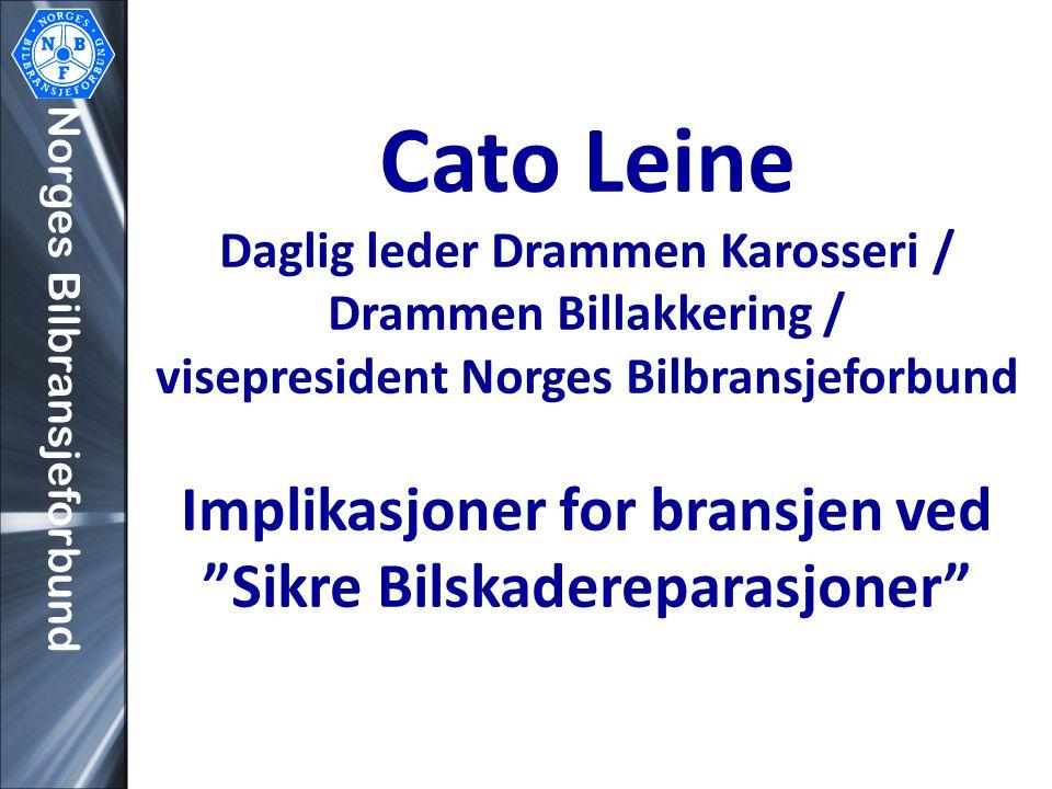Cato Leine Daglig leder Drammen Karosseri / Drammen Billakkering / visepresident Norges Bilbransjeforbund Implikasjoner for bransjen ved Sikre Bilskadereparasjoner