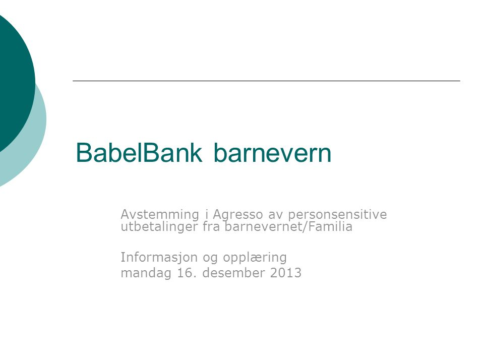 BabelBank barnevern Avstemming i Agresso av personsensitive utbetalinger fra barnevernet/Familia. Informasjon og opplæring.