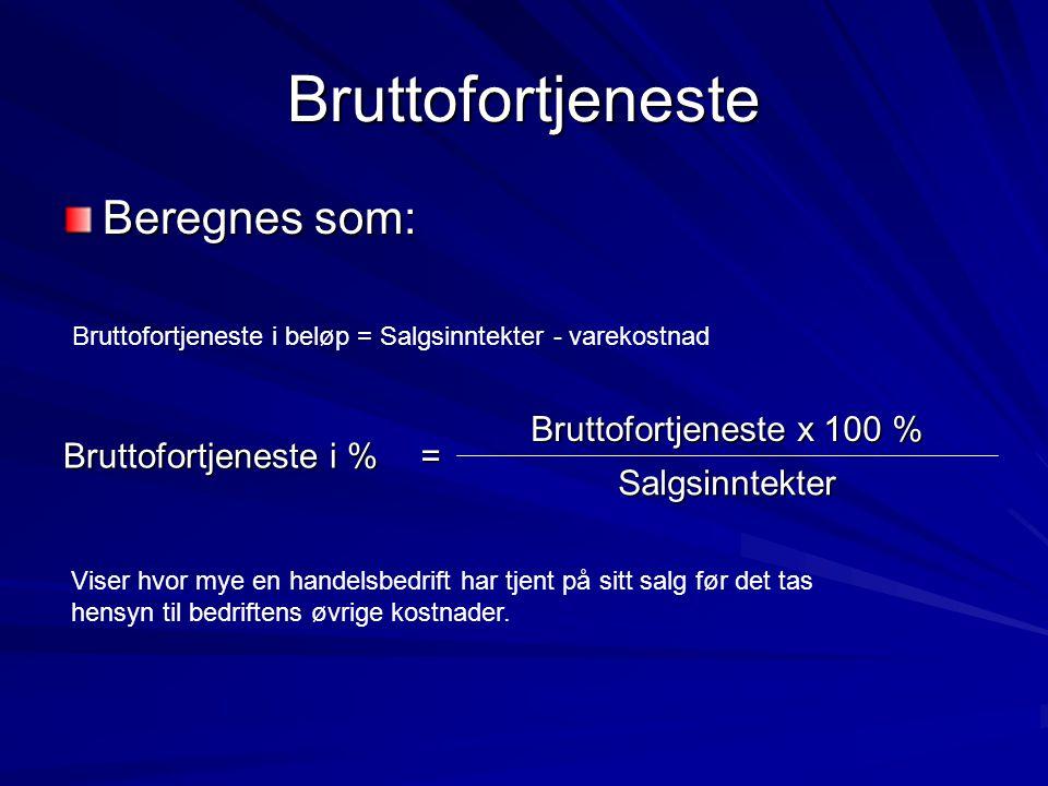 Bruttofortjeneste Beregnes som: = Bruttofortjeneste i % Salgsinntekter