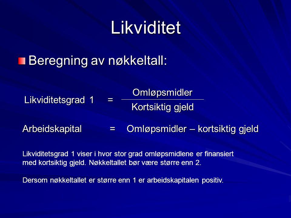 Likviditet Beregning av nøkkeltall: = Likviditetsgrad 1
