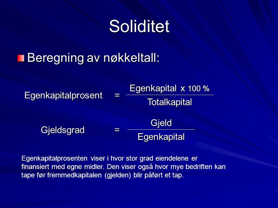 Soliditet Beregning av nøkkeltall: = Egenkapitalprosent Totalkapital