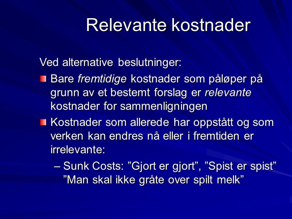 Relevante kostnader Ved alternative beslutninger: