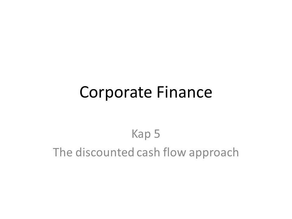 Kap 5 The discounted cash flow approach