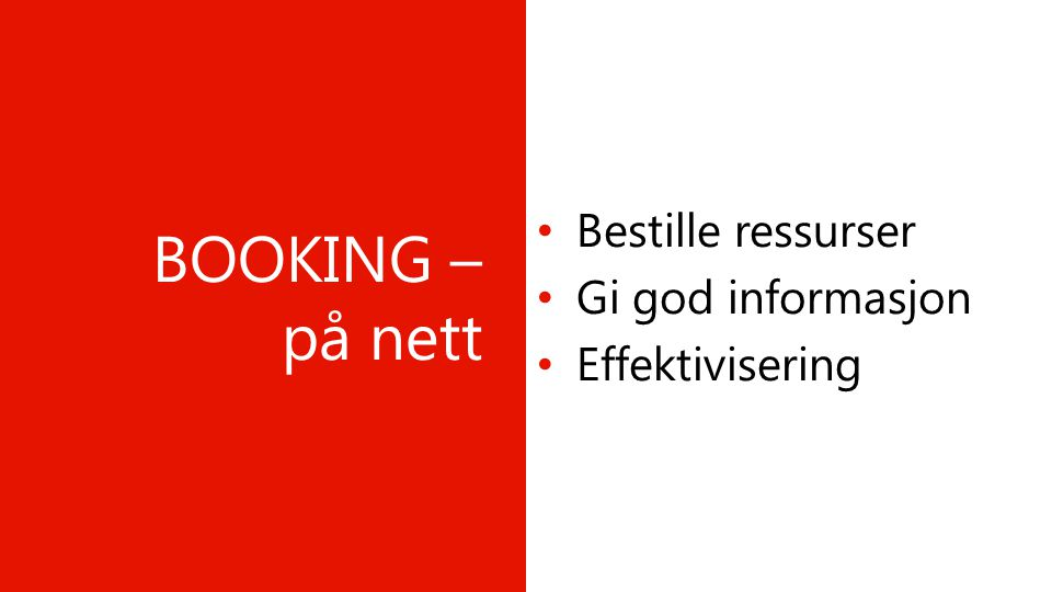 BOOKING – på nett Bestille ressurser Gi god informasjon